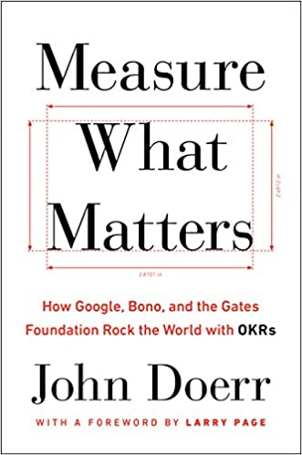 Measure What Matters: Das OKR Buch